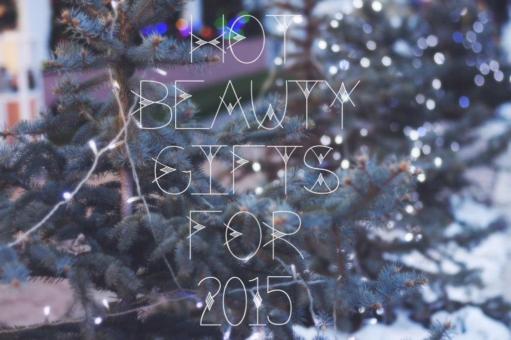 The 5 Hottest Beauty Gifts for 2015