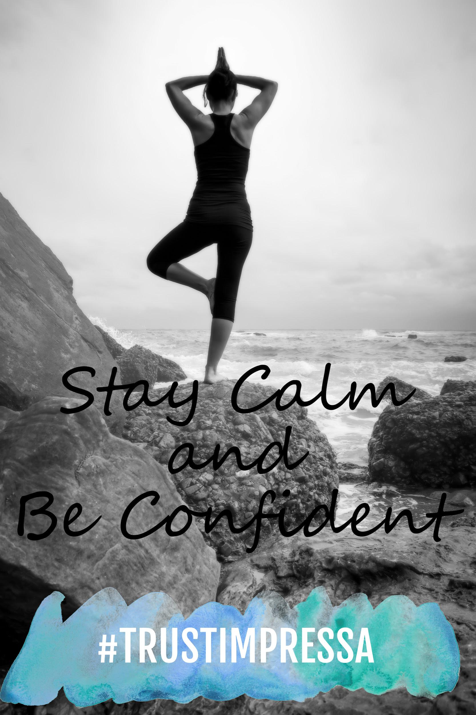 Stay Calm and Be Confident
